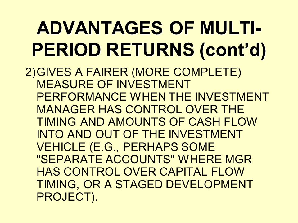 ADVANTAGES OF MULTI-PERIOD RETURNS (cont'd)