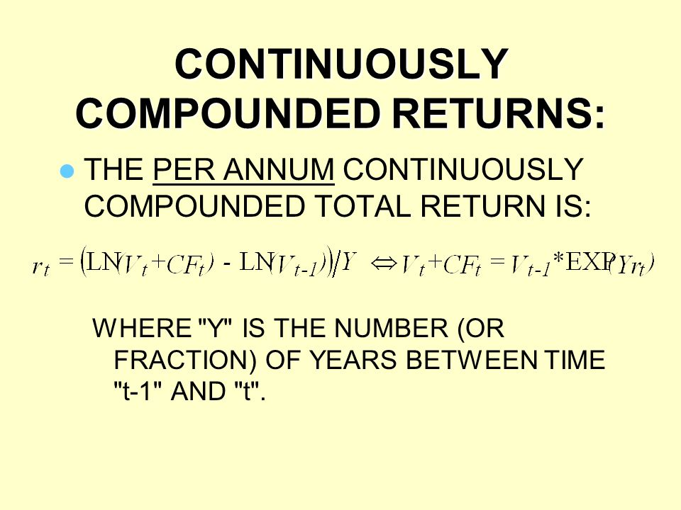CONTINUOUSLY COMPOUNDED RETURNS: