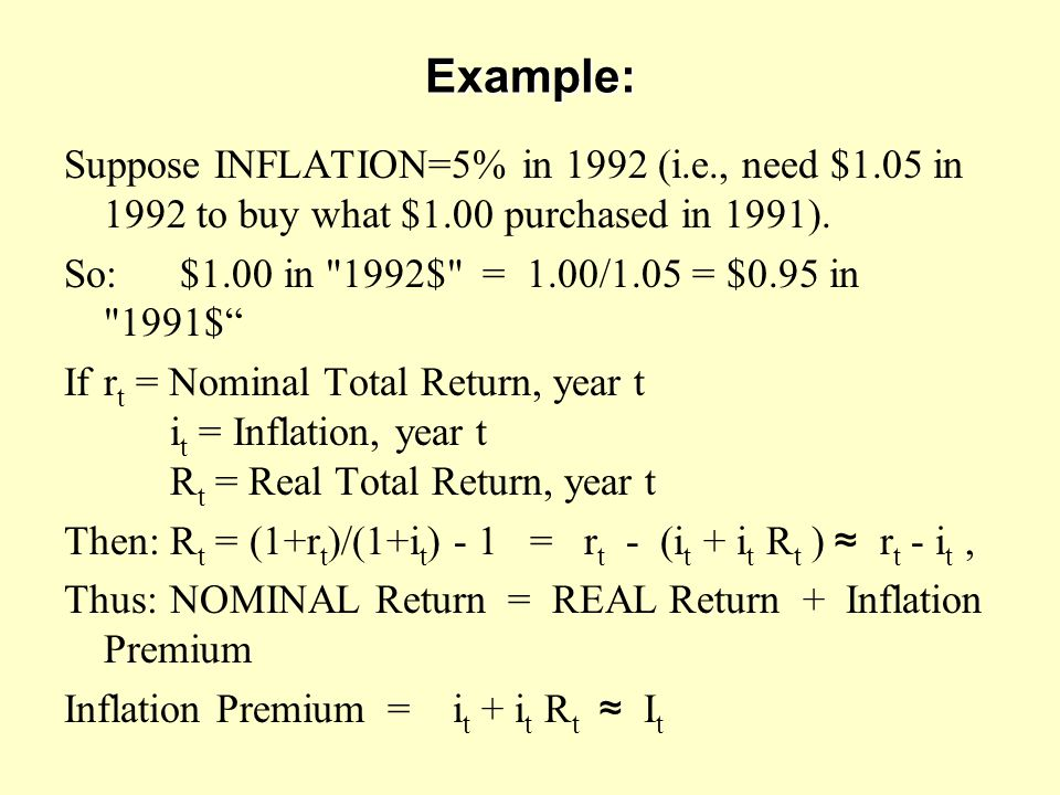 Example: Suppose INFLATION=5% in 1992 (i.e., need $1.05 in 1992 to buy what $1.00 purchased in 1991).