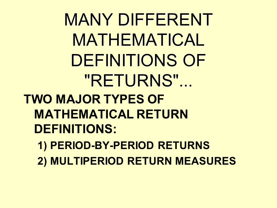 MANY DIFFERENT MATHEMATICAL DEFINITIONS OF RETURNS ...