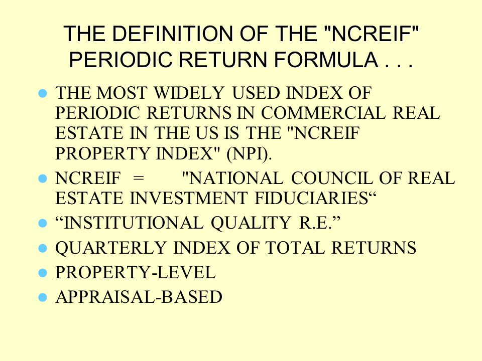 THE DEFINITION OF THE NCREIF PERIODIC RETURN FORMULA . . .