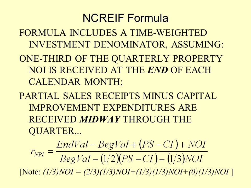 NCREIF Formula FORMULA INCLUDES A TIME-WEIGHTED INVESTMENT DENOMINATOR, ASSUMING: