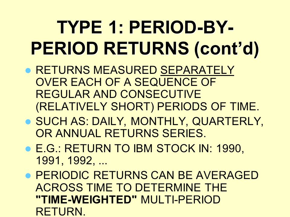 TYPE 1: PERIOD-BY-PERIOD RETURNS (cont'd)