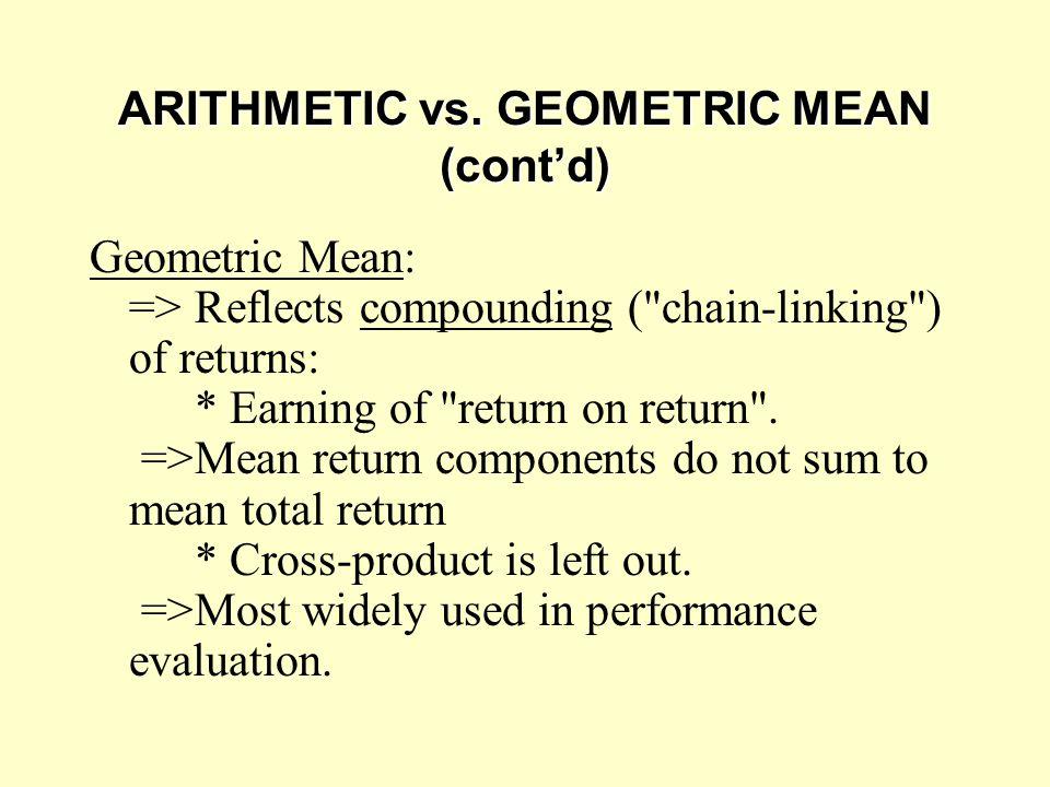 ARITHMETIC vs. GEOMETRIC MEAN (cont'd)