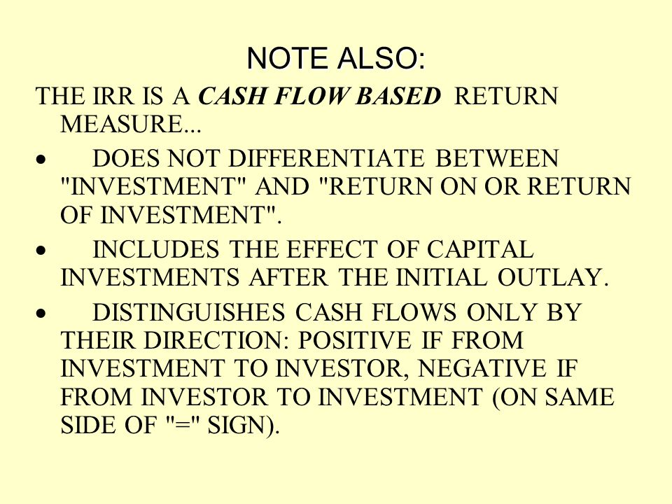 NOTE ALSO: THE IRR IS A CASH FLOW BASED RETURN MEASURE...