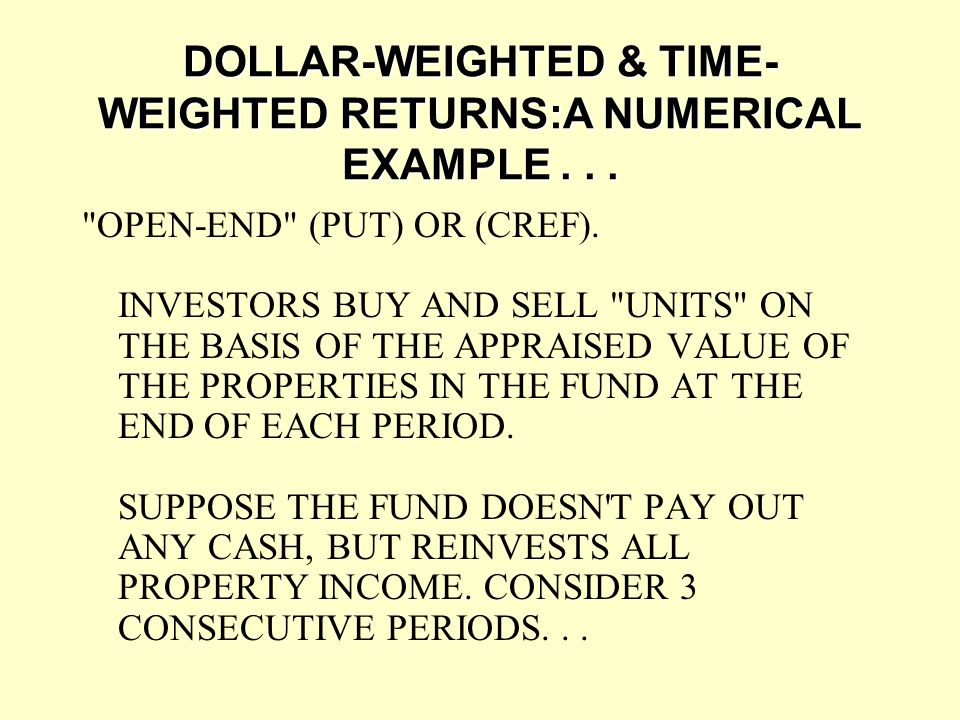 DOLLAR-WEIGHTED & TIME-WEIGHTED RETURNS:A NUMERICAL EXAMPLE . . .