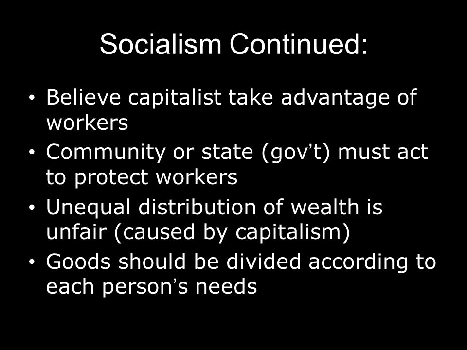 Socialism Continued: Believe capitalist take advantage of workers