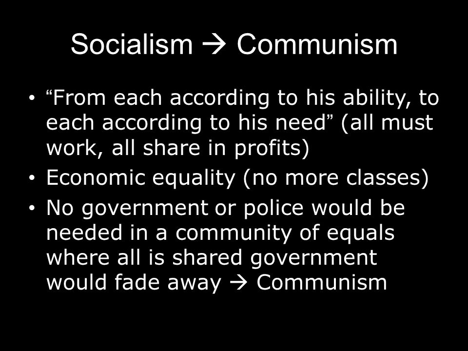 Socialism  Communism From each according to his ability, to each according to his need (all must work, all share in profits)