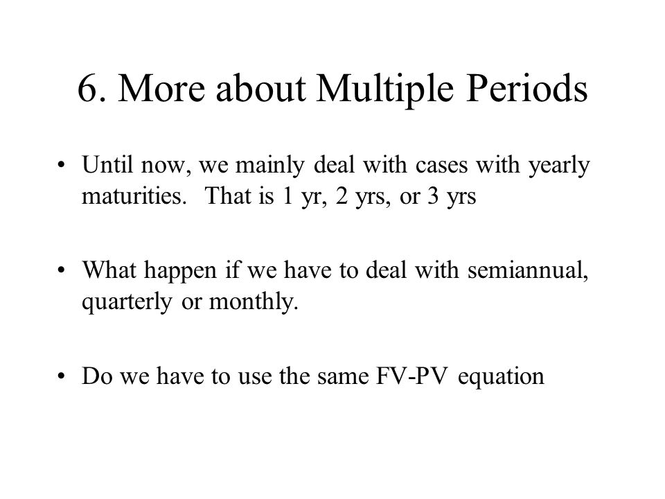 6. More about Multiple Periods