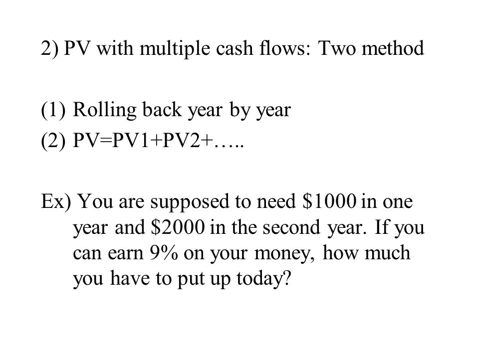 2) PV with multiple cash flows: Two method
