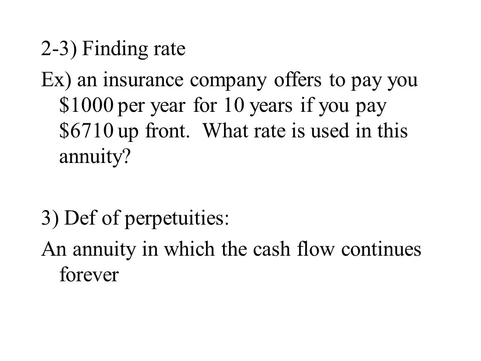 2-3) Finding rate Ex) an insurance company offers to pay you $1000 per year for 10 years if you pay $6710 up front.