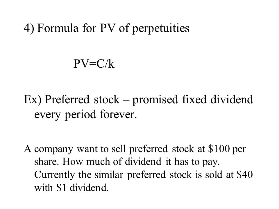 4) Formula for PV of perpetuities PV=C/k