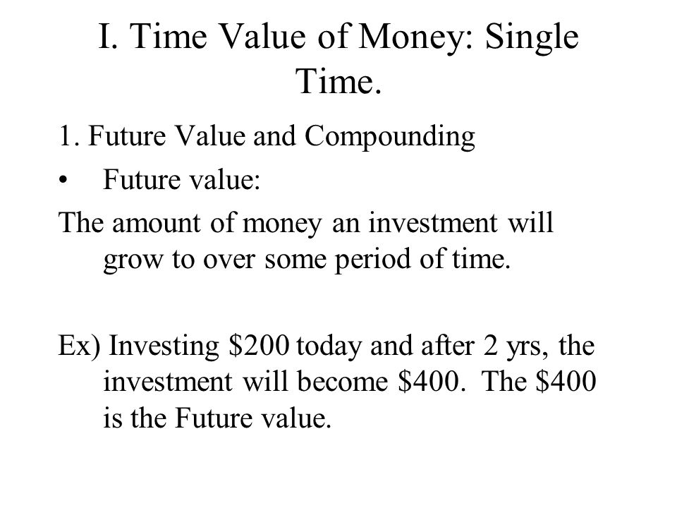 I. Time Value of Money: Single Time.