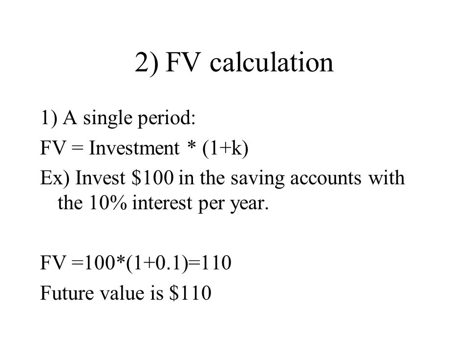 2) FV calculation 1) A single period: FV = Investment * (1+k)