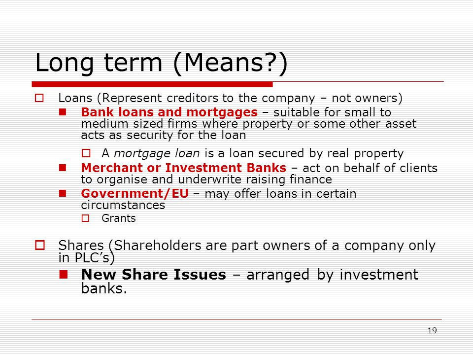 Long term (Means ) New Share Issues – arranged by investment banks.