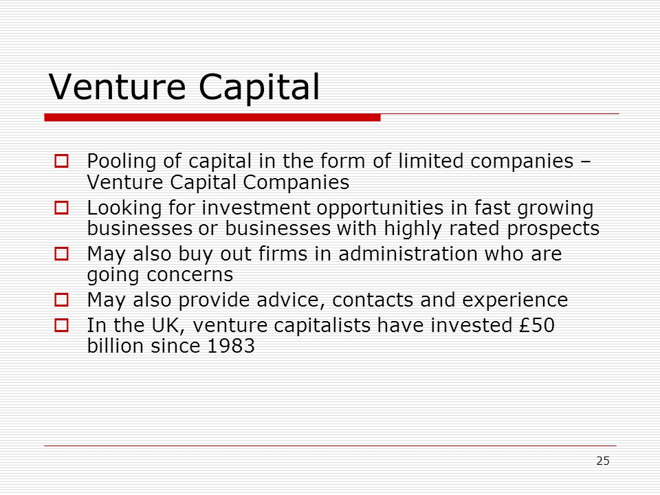 Venture Capital Pooling of capital in the form of limited companies – Venture Capital Companies.