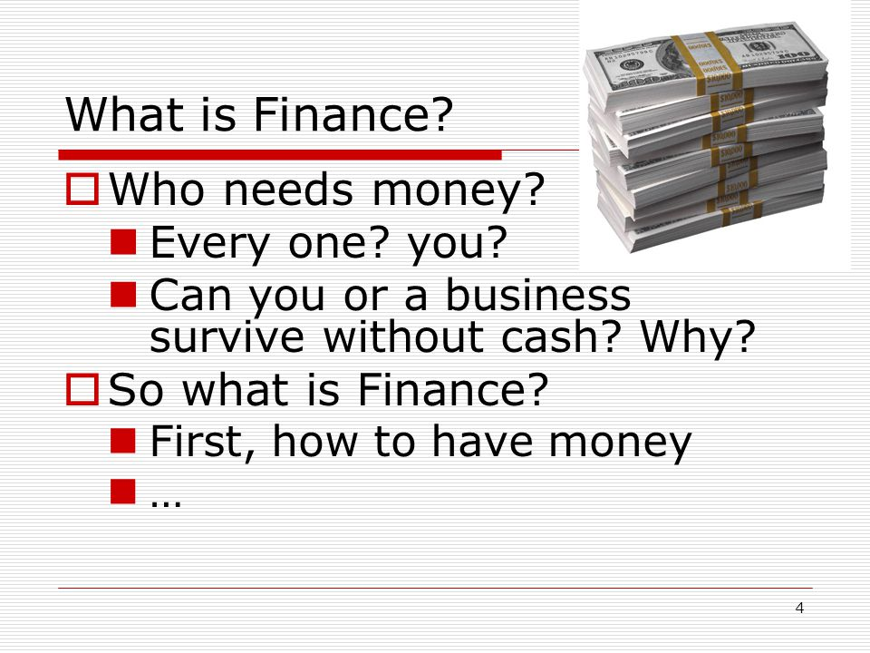 What is Finance Who needs money So what is Finance Every one you
