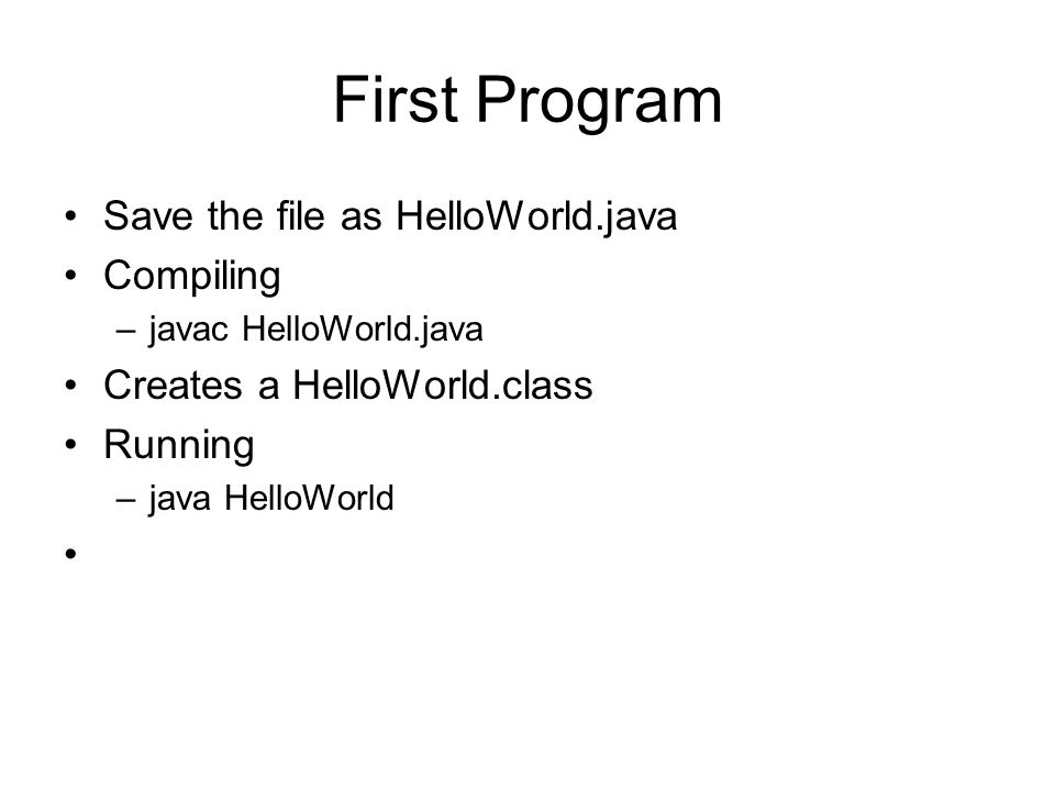 First Program Save the file as HelloWorld.java Compiling