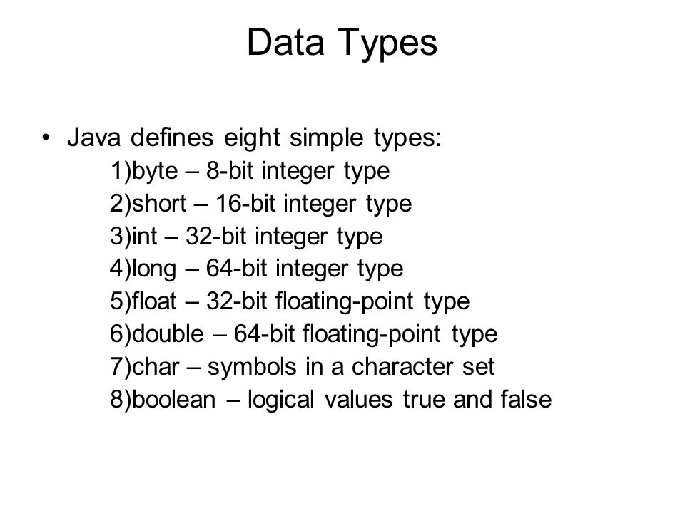 Data Types Java defines eight simple types: