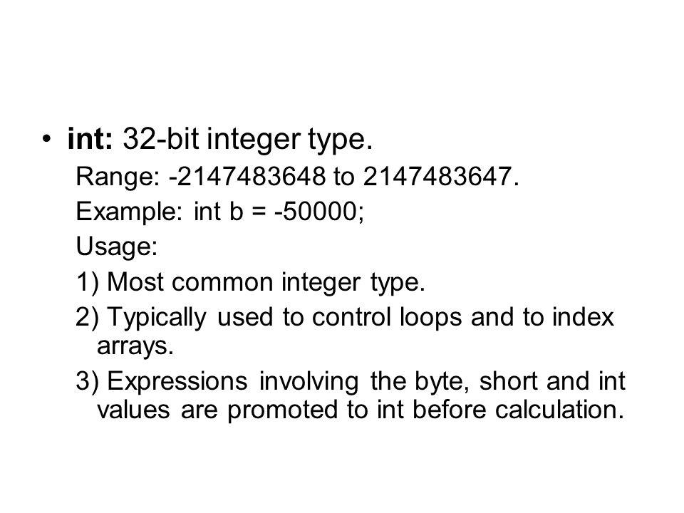 int: 32-bit integer type. Range: -2147483648 to 2147483647.