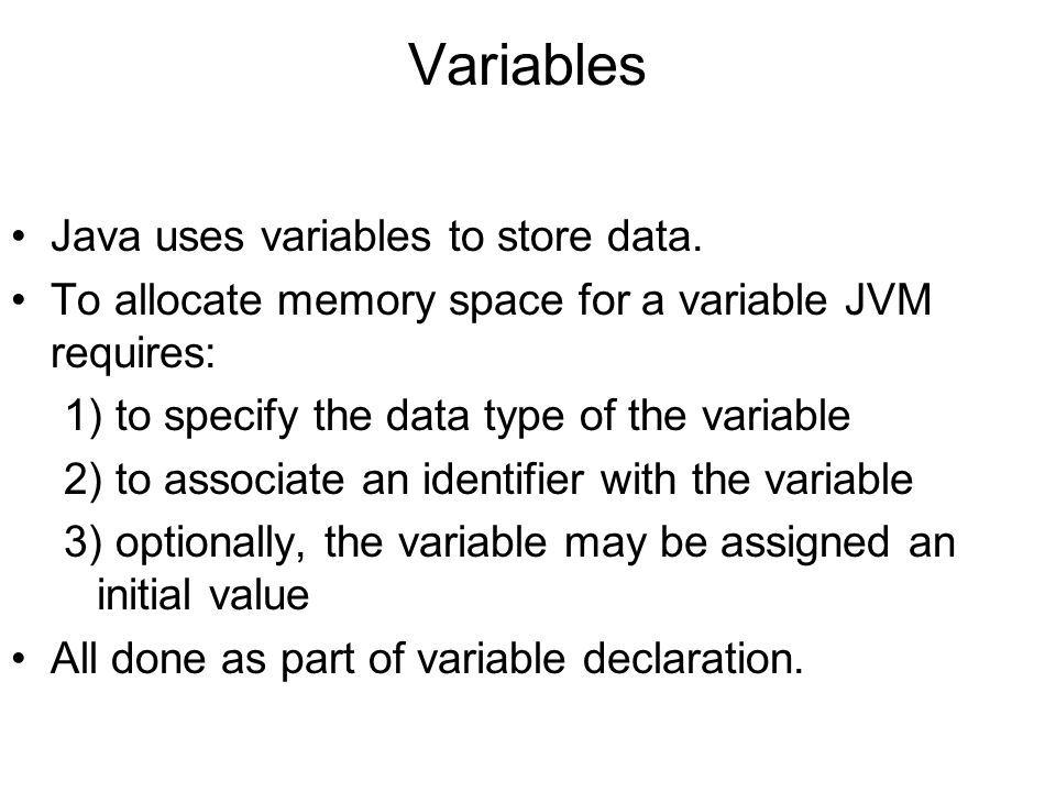 Variables Java uses variables to store data.