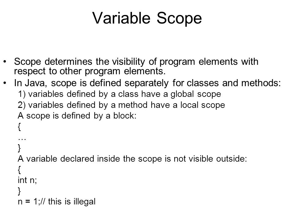 Variable Scope Scope determines the visibility of program elements with respect to other program elements.