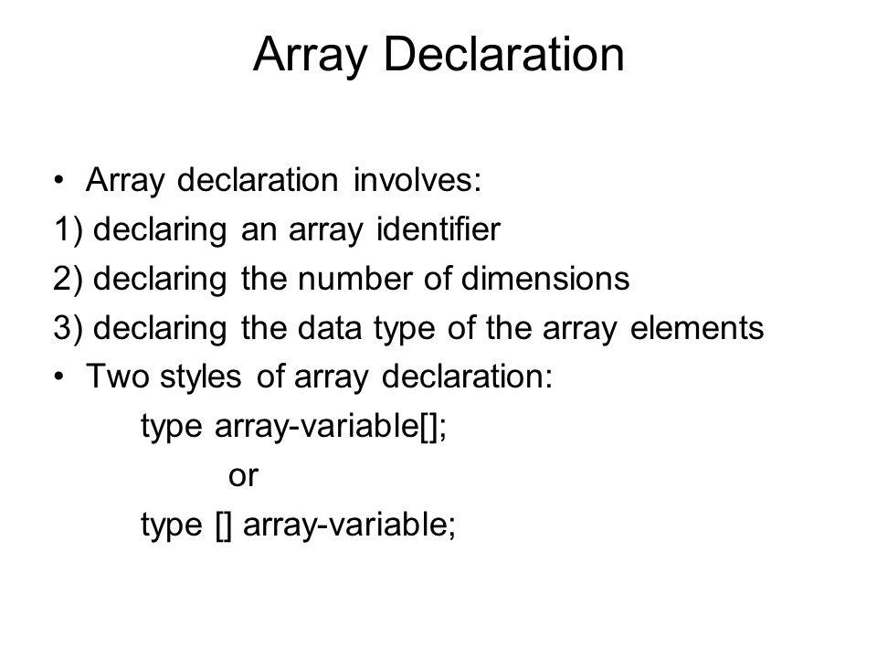 Array Declaration Array declaration involves: