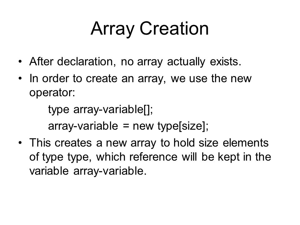Array Creation After declaration, no array actually exists.