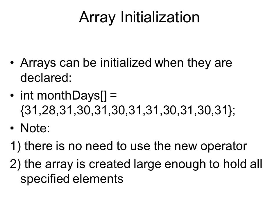 Array Initialization Arrays can be initialized when they are declared: