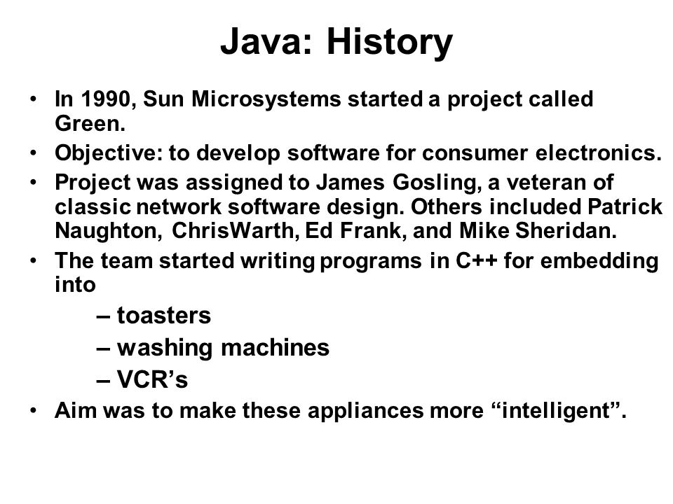 Java: History – toasters – washing machines – VCR's