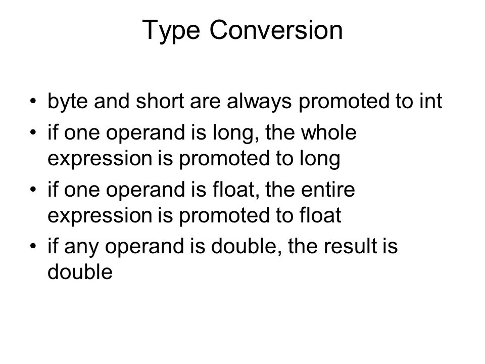 Type Conversion byte and short are always promoted to int
