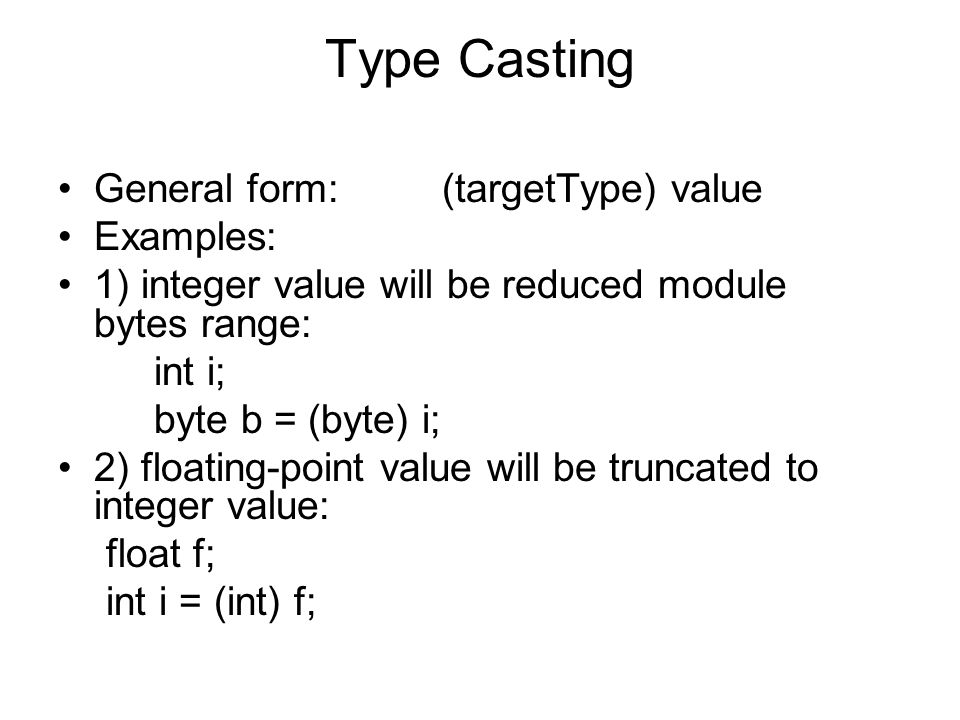 Type Casting General form: (targetType) value Examples: