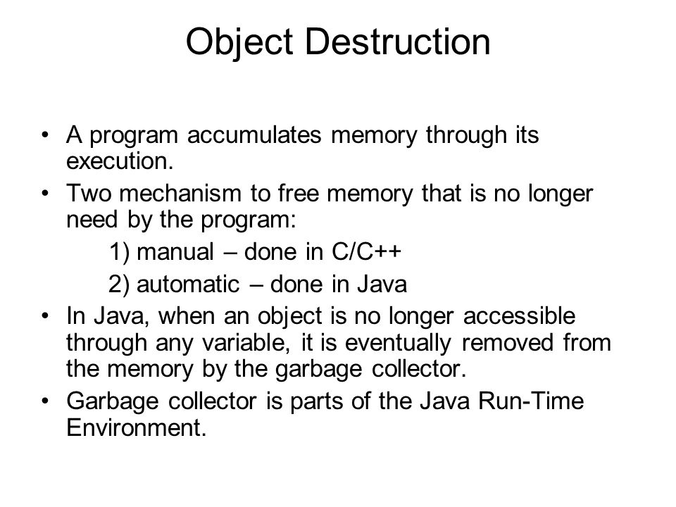 Object Destruction A program accumulates memory through its execution.