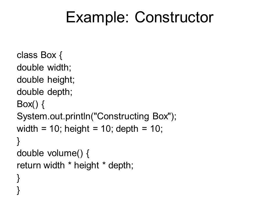 Example: Constructor class Box { double width; double height;