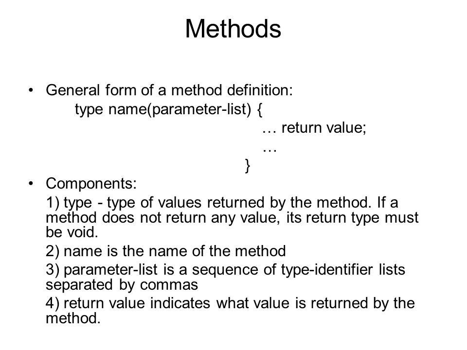 Methods General form of a method definition: