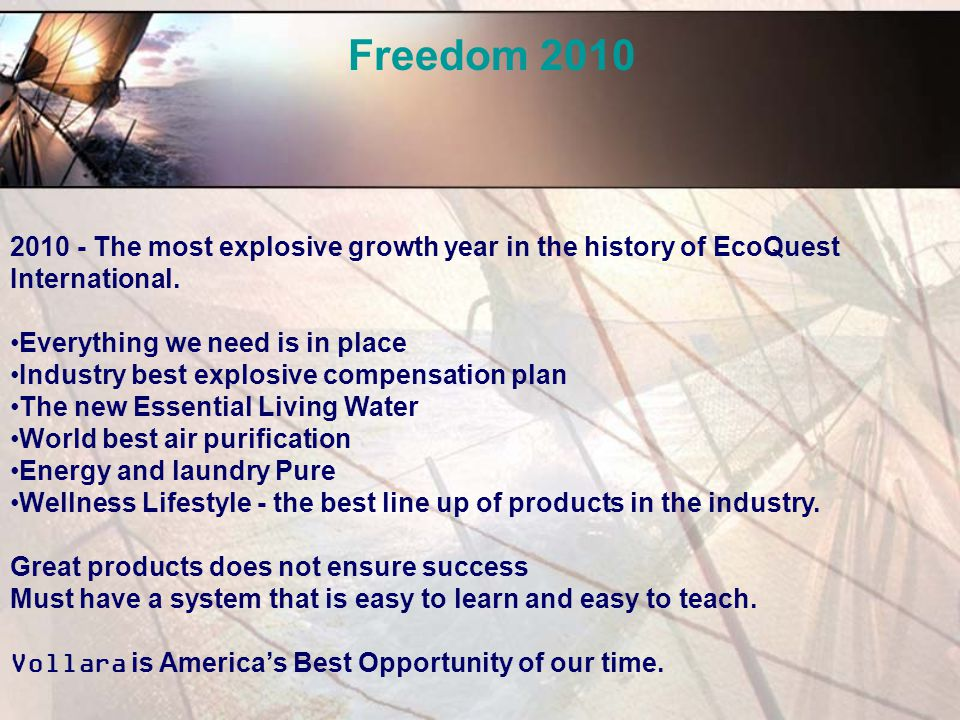 Freedom 2010 2010 - The most explosive growth year in the history of EcoQuest International. Everything we need is in place.