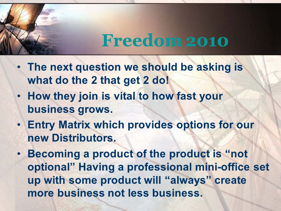 Freedom 2010 The next question we should be asking is what do the 2 that get 2 do! How they join is vital to how fast your business grows.