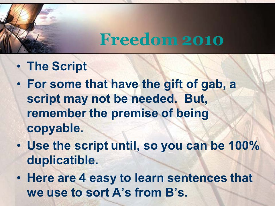 Freedom 2010 The Script. For some that have the gift of gab, a script may not be needed. But, remember the premise of being copyable.
