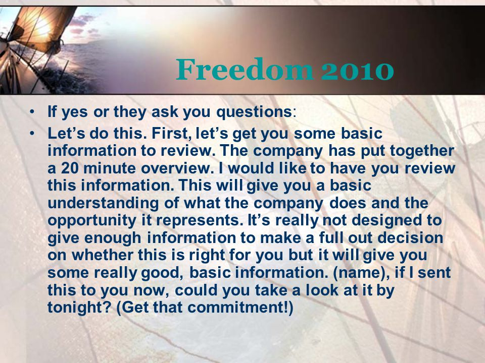 Freedom 2010 If yes or they ask you questions: