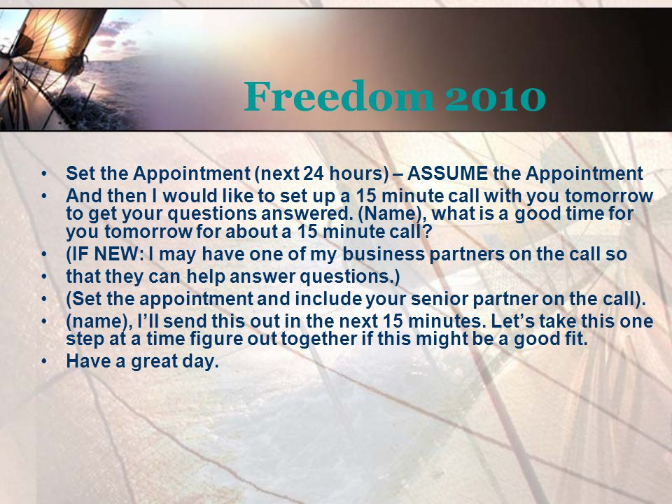 Freedom 2010 Set the Appointment (next 24 hours) – ASSUME the Appointment.