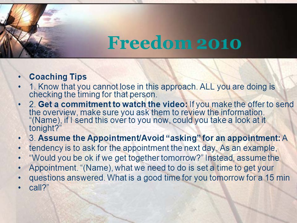 Freedom 2010 Coaching Tips. 1. Know that you cannot lose in this approach. ALL you are doing is checking the timing for that person.
