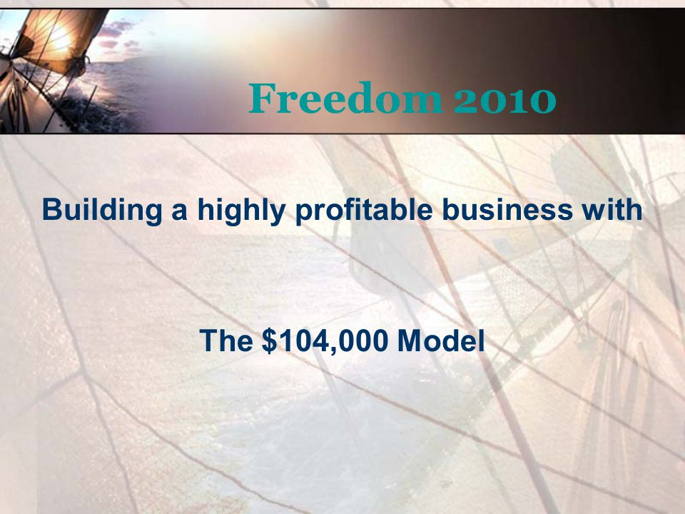 Freedom 2010 Building a highly profitable business with