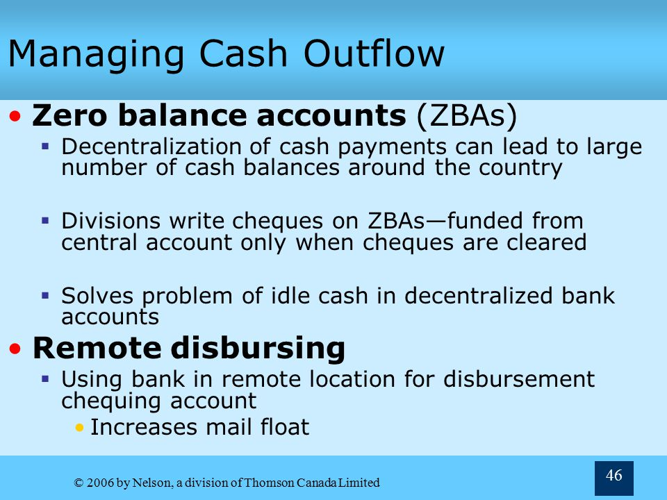Managing Cash Outflow Zero balance accounts (ZBAs) Remote disbursing