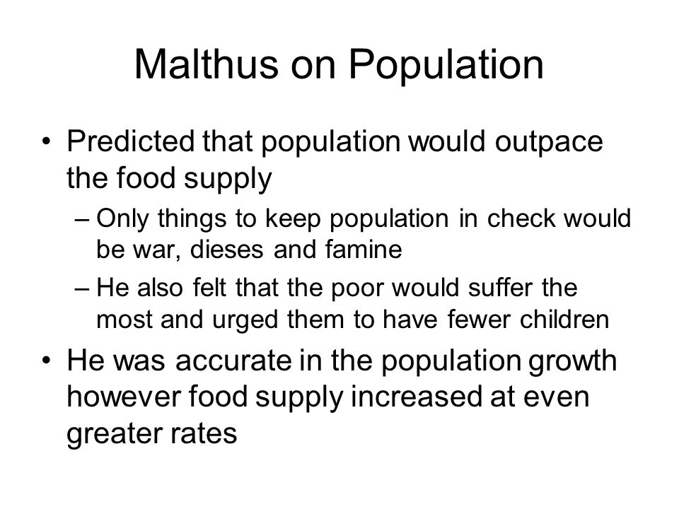 Malthus on Population Predicted that population would outpace the food supply.