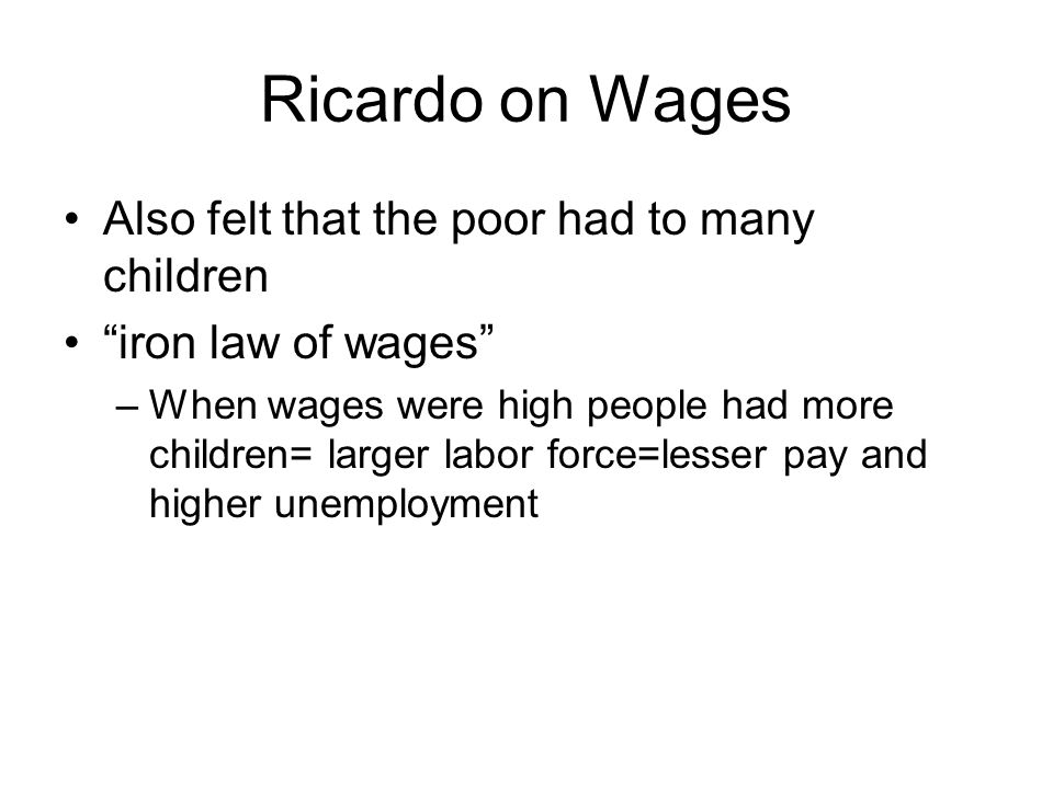 Ricardo on Wages Also felt that the poor had to many children