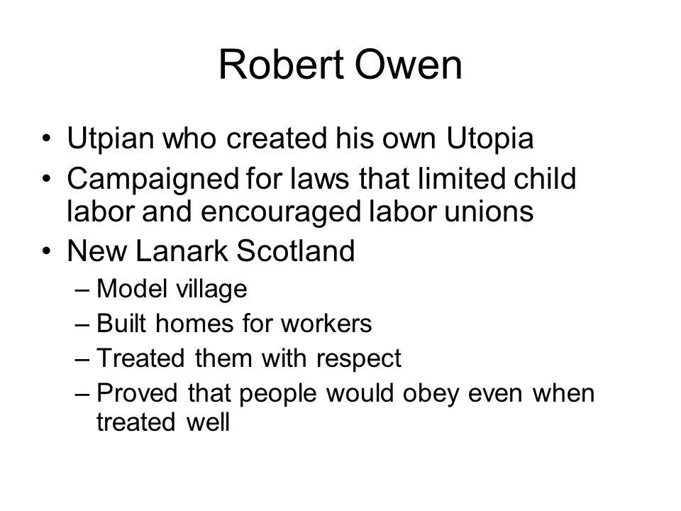 Robert Owen Utpian who created his own Utopia