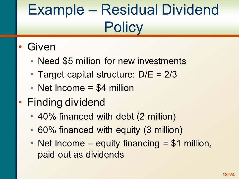 Dividend Stability Strict Residual Policy may lead to very unstable dividend payout. Depends on profitable investment opportunities.