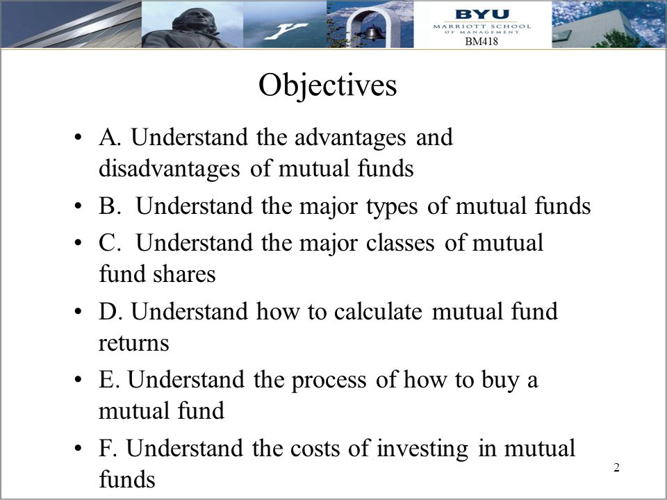 Objectives A. Understand the advantages and disadvantages of mutual funds. B. Understand the major types of mutual funds.