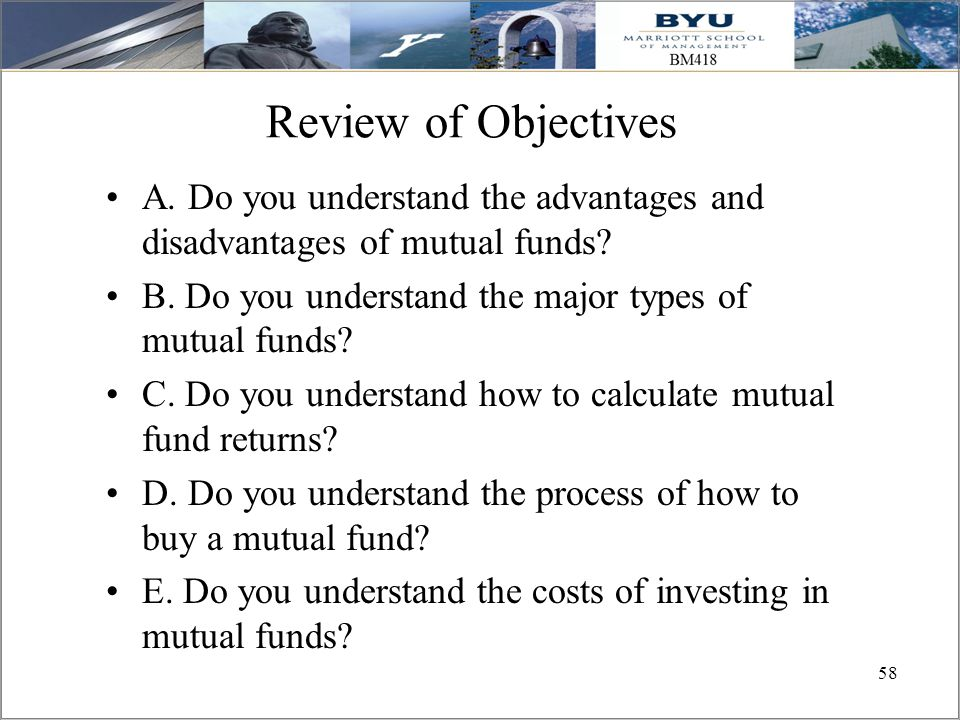 Review of Objectives A. Do you understand the advantages and disadvantages of mutual funds B. Do you understand the major types of mutual funds