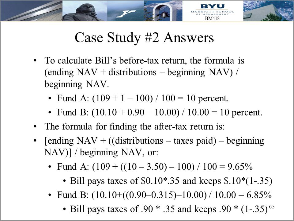 Case Study #2 Answers To calculate Bill's before-tax return, the formula is (ending NAV + distributions – beginning NAV) / beginning NAV.
